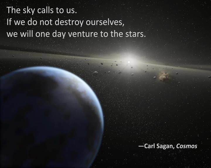 The Sky Calls To Us If We Do Not One Day Destroy Ourselves We Will Venture To The Stars Carl Sagan Cosmos Carl Sagan Cosmos Sagan