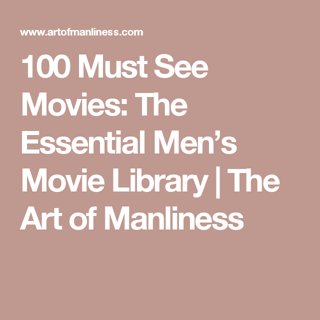 Best Movies To Watch 100 Must See Movies The Art Of Manliness >> Best Movies To Watch 100 Must See Movies Random Stuff 100 Books