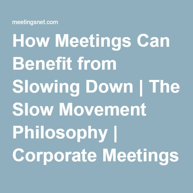 How Meetings Can Benefit from Slowing Down | The Slow Movement Philosophy | Corporate Meetings content from MeetingsNet