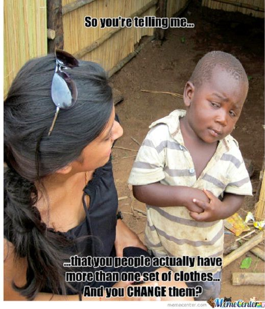 c070ffcc24a99f74aa4e1802818fd75e on changing clothes best skeptical 3rd world kid memes best