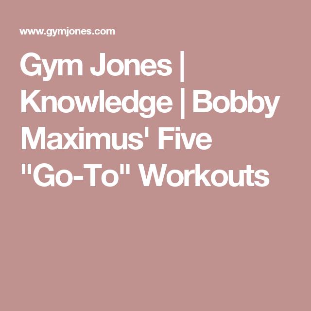 Gym Jones Knowledge Bobby Maximus Five Go To Workouts Gym Jones Workout Bodyweight Workout