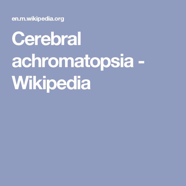 Cerebral achromatopsia - Wikipedia | Butte county ...