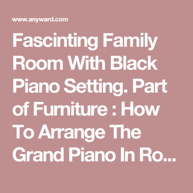 Fascinting Family Room With Black Piano Setting. Part of Furniture ...