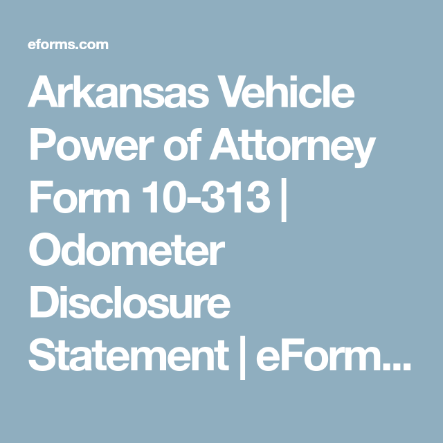 Arkansas Vehicle Power Of Attorney Form 10 313 Odometer Disclosure