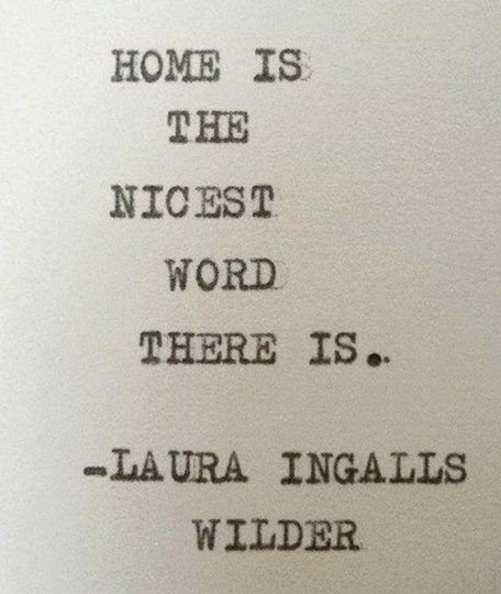 """Quotes About Families Coming Together: """"Home Is The Nicest Word There Is"""" Laura Ingalls Wilder"""