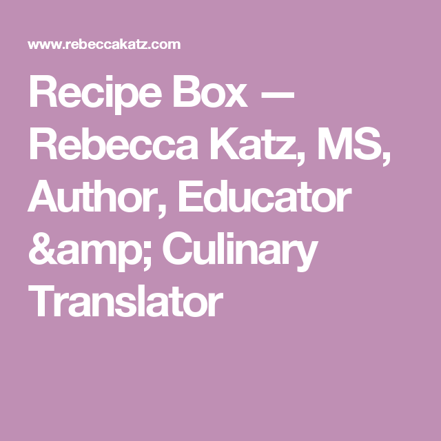 Recipe Box — Rebecca Katz, MS, Author, Educator & Culinary Translator