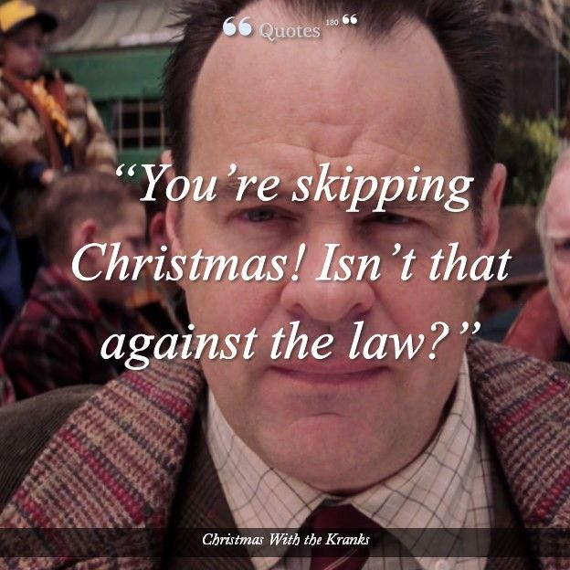 Skipping Christmas.You Re Skipping Christmas Isn T That Against The Law