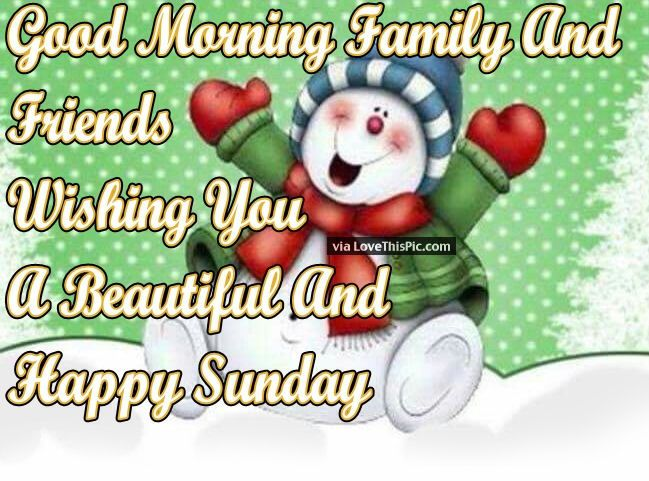 Good Morning Sunday Winter : Good morning family and friends happy sunday