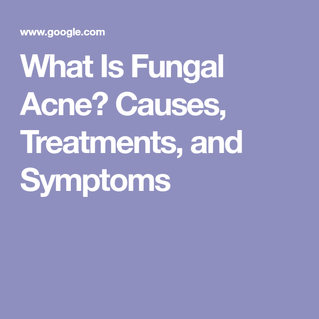 What Is Fungal Acne? Causes, Treatments, and Symptoms