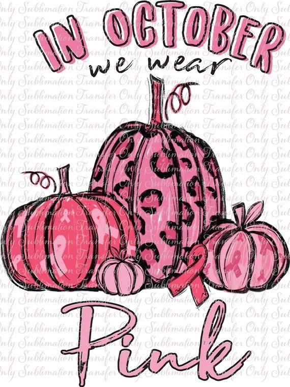 In October We Wear Pink Pumpkins   Sublimation Transfer