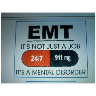 I believe all my fellow EMTs would agree.