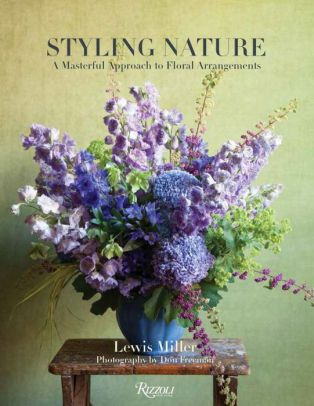 Styling Nature A Masterful Approach To Floral Arrangements Hardcover Floral Arrangements Floral Flower Arrangements
