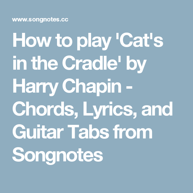 How To Play Cat S In The Cradle By Harry Chapin Chords Lyrics And Guitar Tabs From Songnotes Guitar Tabs Chapin Cats Cradle
