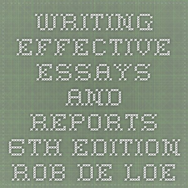FREE COURSE ONLINE Writing Effective Essays and Reports -- 6th edition -- Rob de Loe