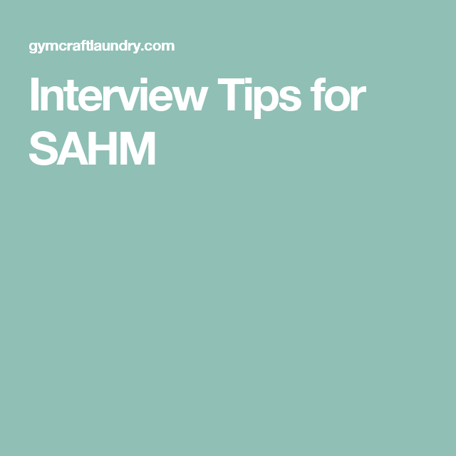 Interview Tips for SAHM