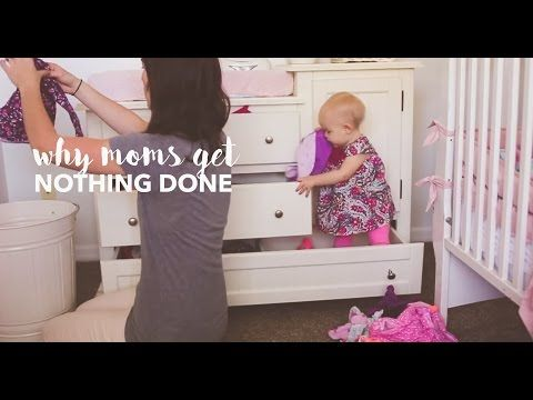 Why Moms get nothing done.