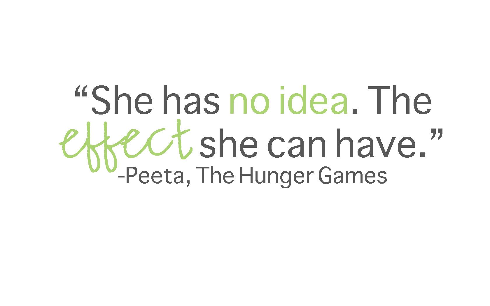"""She has no idea. The effect she can have."" -Peeta"