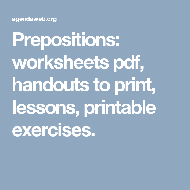 Prepositions: worksheets pdf, handouts to print, lessons, printable ...