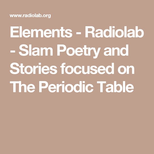 Elements radiolab slam poetry and stories focused on the elements radiolab slam poetry and stories focused on the periodic table urtaz Image collections
