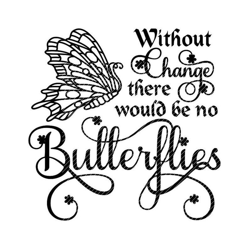 Without change there would be no butterflies, butterfly svg jpg png clipart design vector vinyl graphics cut files decal cricut