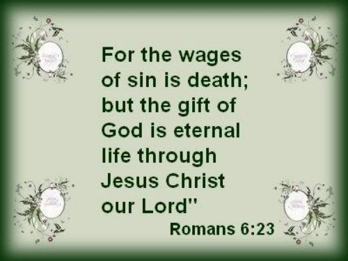 Romans 6:23 (KJV) For the wages of sin is death; but the gift of God is eternal…