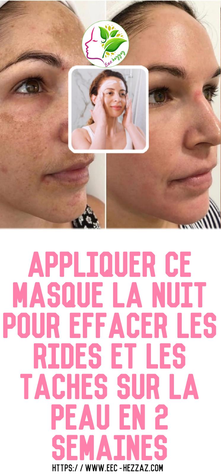 Appliquer Ce Masque La Nuit Pour Effacer Les Rides Et Les Taches Sur La Peau En 2 Semaines Beaute Du Visage Tache Peau Tache Brune Visage