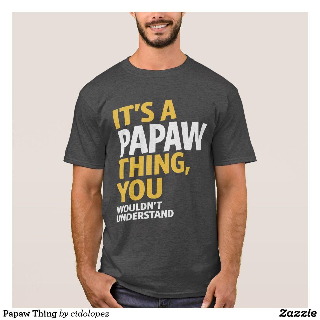 Papaw Thing T Shirt Papaw Tees Shirts T Shirt Shirt Designs