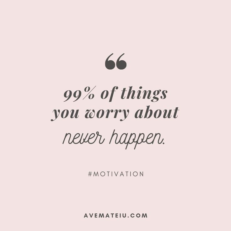 99% of things you worry about never happen. Quote 287