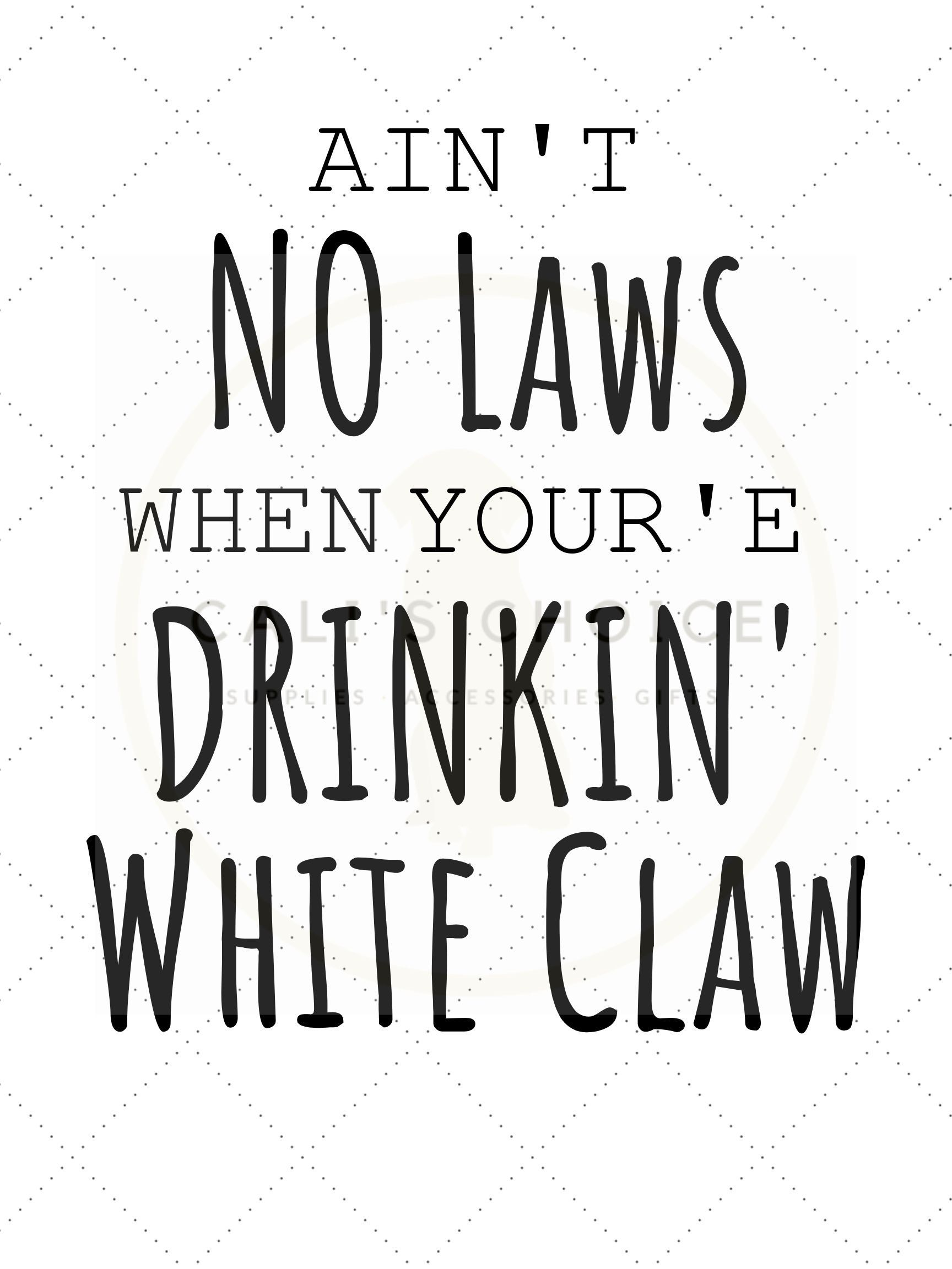 Ain't No Laws When Drinkin' White Claws_Decal_File_SVG_JPG