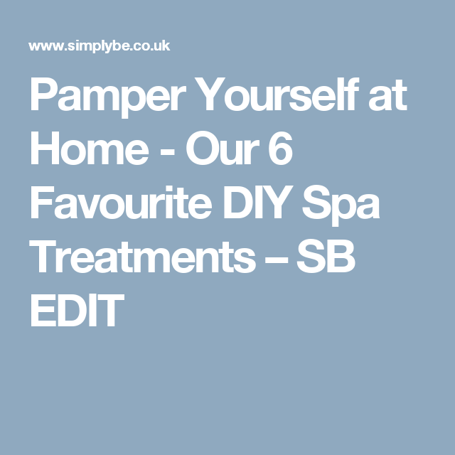 Pamper yourself at home our 6 favourite diy spa treatments sb pamper yourself at home our 6 favourite diy spa treatments sb edit solutioingenieria Gallery