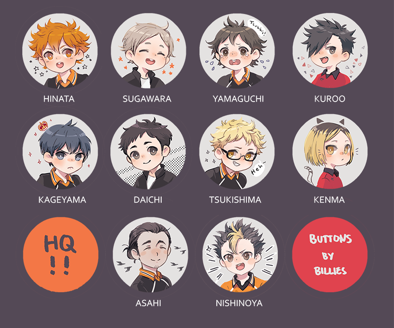Haikyuu!! buttons sold individually.  Size: 1.5 inches  Characters included are: Hinata Shouyou, Kageyama Tobio, Sawamura Daichi, Sugawara Koushi, Tsukishima Kei, Yamaguchi Tadashi, Nishinoya Yuu, Azumane Asahi, Kozume Kenma, and Kuroo Tetsurou  New! button => Tanaka Ryuunosuke  Art is by...