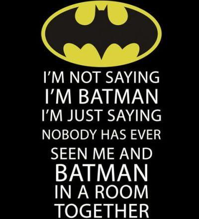 I'm not saying I'm Batman...