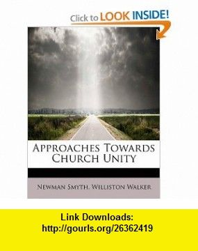 Approaches Towards Church Unity (9781113954459) Newman Smyth, Williston Walker , ISBN-10: 1113954450  , ISBN-13: 978-1113954459 ,  , tutorials , pdf , ebook , torrent , downloads , rapidshare , filesonic , hotfile , megaupload , fileserve