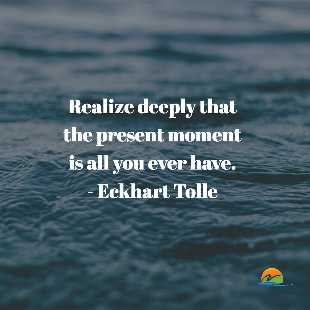 Realize Deeply That The Present Moment Is All You Ever
