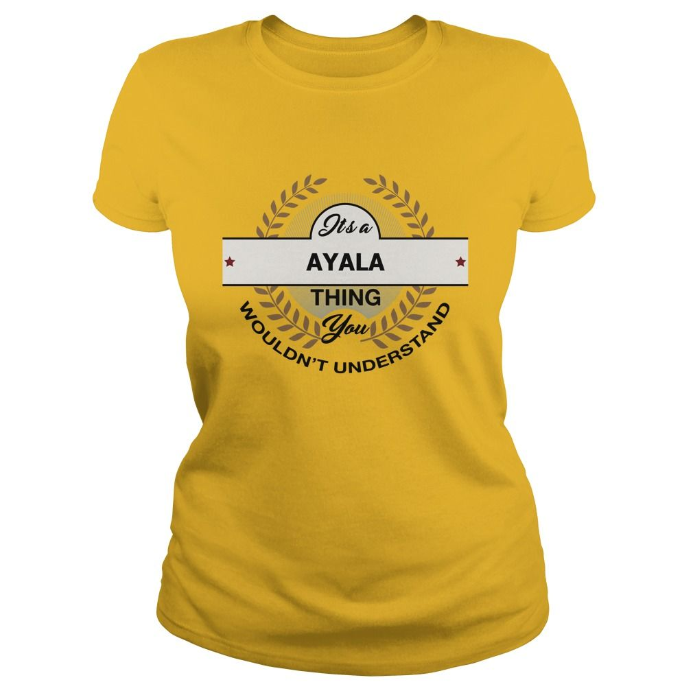 AYALA It's a AYALA thing you understand shirts #gift #ideas #Popular #Everything #Videos #Shop #Animals #pets #Architecture #Art #Cars #motorcycles #Celebrities #DIY #crafts #Design #Education #Entertainment #Food #drink #Gardening #Geek #Hair #beauty #Health #fitness #History #Holidays #events #Home decor #Humor #Illustrations #posters #Kids #parenting #Men #Outdoors #Photography #Products #Quotes #Science #nature #Sports #Tattoos #Technology #Travel #Weddings #Women