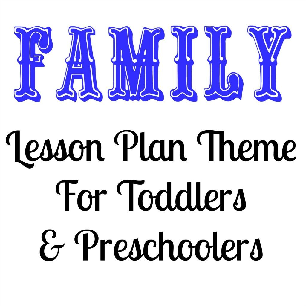 Family Lesson Plan Theme For Toddlers and Preschoolers | Lesson ...