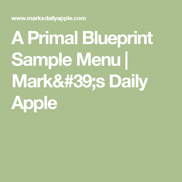 A primal blueprint sample menu sample menu menu and apples part of the allure of the primal eating plan is that its effortless theres no calorie counting no stressing over macronutrient intakes eating pb simp malvernweather Images