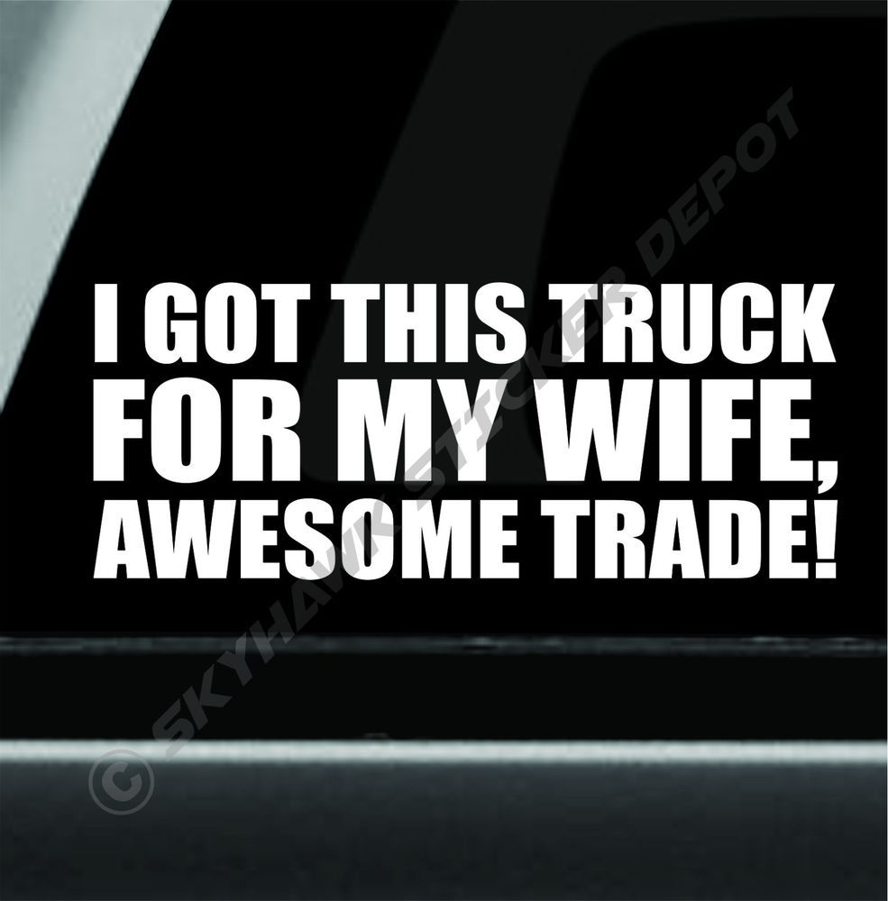 Got This Truck For My Wife Funny Bumper Sticker Vinyl