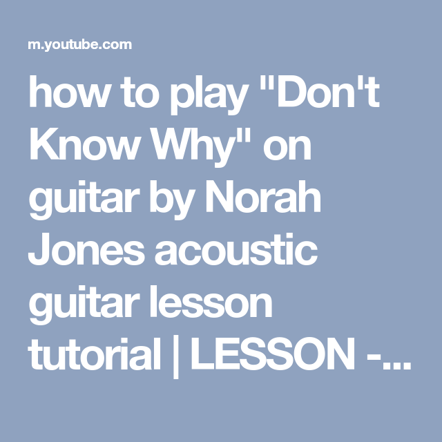 How To Play Dont Know Why On Guitar By Norah Jones Acoustic
