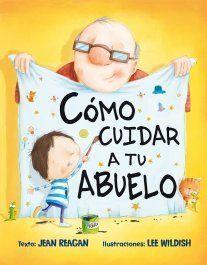 Cómo Cuidar A Tu Abuelo Libros Para Niños Libro Infantil Historias Para Niños