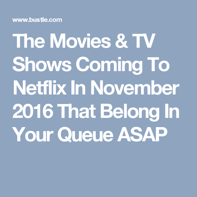 The Movies & TV Shows Coming To Netflix In November 2016 That Belong In Your Queue ASAP