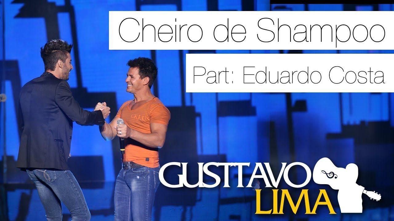 Gusttavo Lima Cheiro De Shampoo Part Esp Eduardo Costa Ao