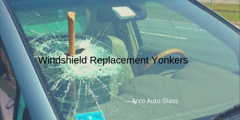 Get Windshield Replacement Service In Yonkers Windshield Repair Auto Glass Windshield