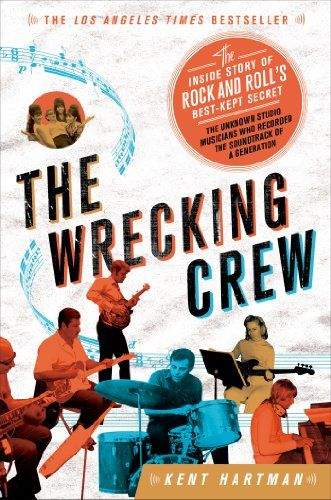 The Wrecking Crew The Inside Story Of Rock And Roll S Best Kept Secret By Kent Hartman Http Www Amazon Com Dp 125003046 Rock And Rolls Studio Musicians Crew