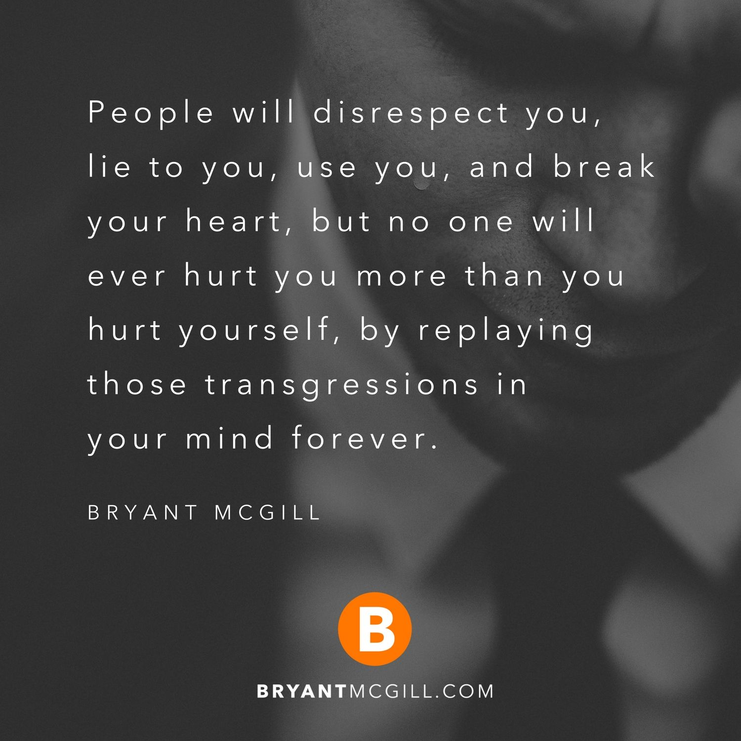 People Will Disrespect You Lie To You Use You And Break Your