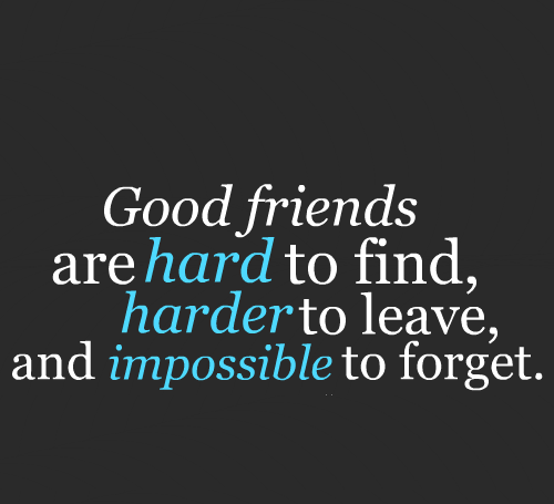 A Good Friend Quote: Good Quotes :Good Friends Are Hard To Find, Harder To