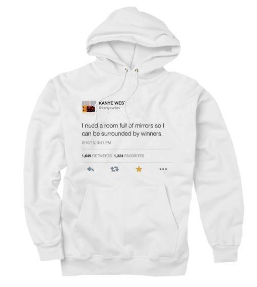 Kanye West Tweet I Need A Room Full Of Mirrors Custom Hoodies Quote Custom Hoodies Kanye West Shirt Kanye Shirt