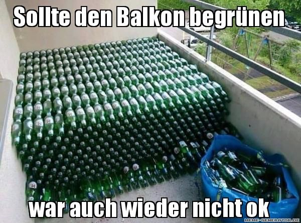 Sollte den Balkon begrünen war auch wieder nicht ok