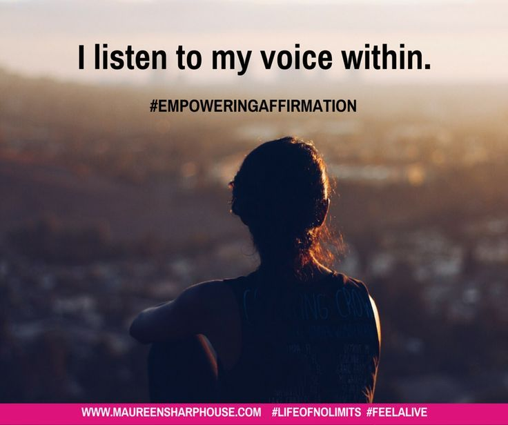 I listen to my voice within.
