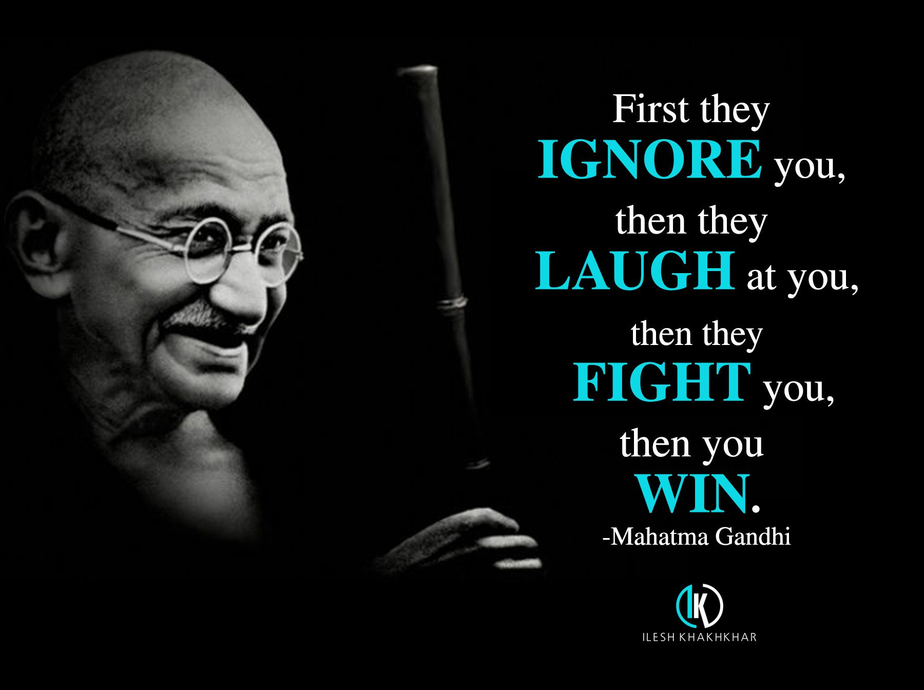 First They Ignore You Then They Laugh At You Then They Fight You Then You Win Happy Gandhijaya Motivational Quotes Inspirational Quotes Laugh At Yourself